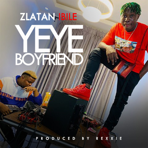 DOWNLOAD : Zlatan Ibile - Yeye boyfriend