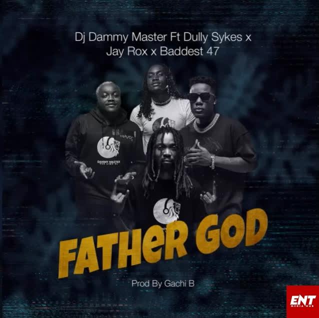 Dj Dammy Master – Father God Ft. Dully Sykes, Jay Rox & Baddest 47